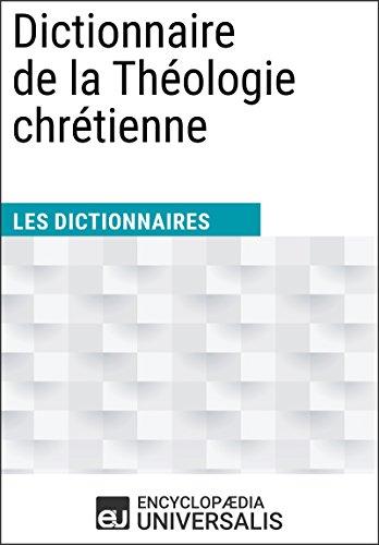 Dictionnaire de la Théologie chrétienne: Les Dictionnaires d'Universalis (French Edition)