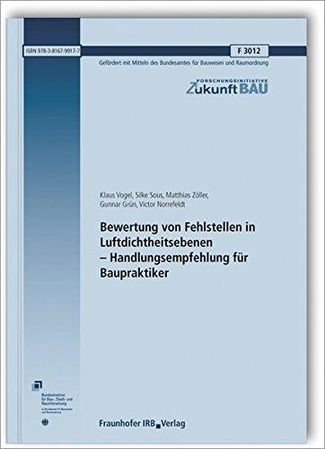 Bewertung von Fehlstellen in Luftdichtheitsebenen - Handlungsempfehlung für Baupraktiker. (Forschungsinitiative Zukunft Bau)