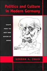 Politics and Culture in Modern Germany: Essays from the New York Review of Books by Gordon Alexander Craig (2000-01-02)