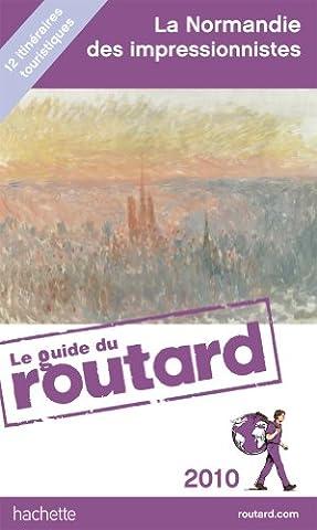 Guide du Routard La route des impressionnistes en Normandie 2010/2011