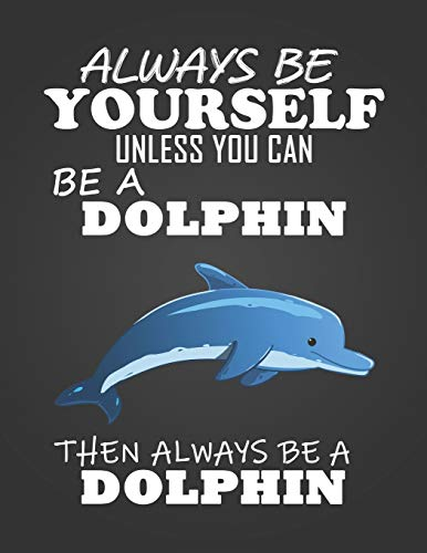 Always Be Yourself Unless You Can Be A Dolphin: Composition Notebook for Pets, Critters and Animal Lovers