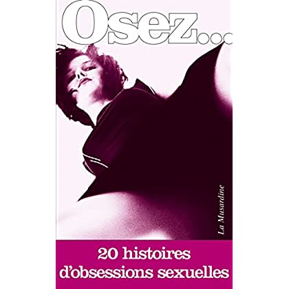 Osez 20 histoires d'obsessions sexuelles