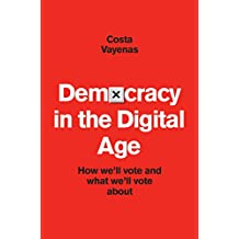 Democracy in The Digital Age: How we'll Vote and What we'll Vote about (English Edition)