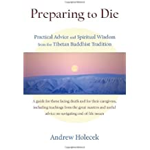 Preparing to Die: Practical Advice and Spiritual Wisdom from the Tibetan Buddhist Tradition