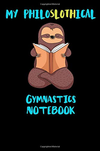 My Philoslothical Gymnastics Notebook: Funny Blank Lined Notebook Journal Gift Idea For (Lazy) Sloth Spirit Animal Lovers