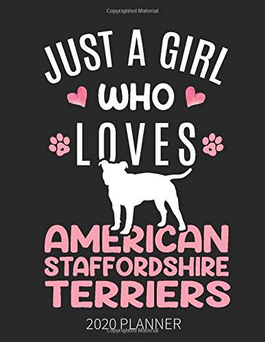 Just A Girl Who Loves American Staffordshire Terriers 2020 Planner: American Staffordshire Terrier  Dog Weekly Planner Includes Daily Planner & … With 2020 Calendar | 8.5×11 Inch White Paper