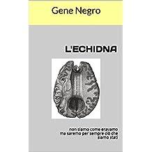 L'ECHIDNA: non siamo come eravamo ma saremo per sempre ciò che siamo stati (Italian Edition)