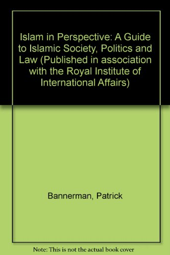 Islam in Perspective: A Guide to Islamic Society, Politics and Law (Published in association with the Royal Institute of International Affairs)