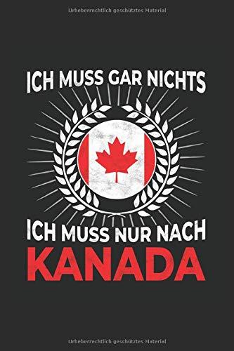 Kanada Notizbuch: Ich Muss Gar Nix - Ich Muss Nur Nach Kanada Reise  / 6x9 Zoll / 120 karierte Seiten