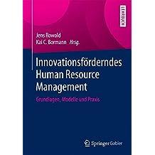 Innovationsförderndes Human Resource Management: Grundlagen, Modelle und Praxis