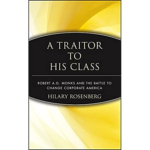 [(A Traitor to His Class : Robert A.G.Monks and the Battle to Change Corporate America)] [By (author) Hilary Rosenberg] published on (January, 1999)