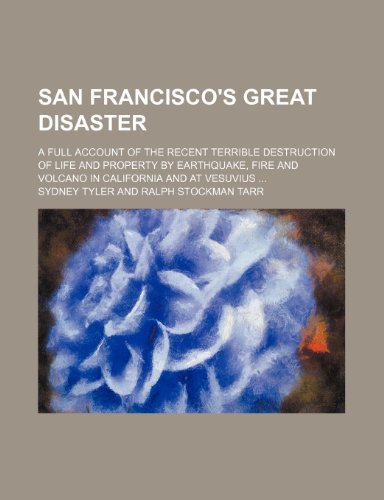 San Francisco's great disaster; a full account of the recent terrible destruction of life and property by earthquake, fire and volcano in California and at Vesuvius