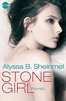 Stone Girl: Roman von [Sheinmel, Alyssa B.]