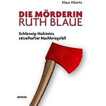 Die Mörderin Ruth Blaue: Schleswig-Holsteins rätselhafter Nachkriegsfall