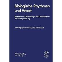 Biologische Rhythmen und Arbeit: Bausteine Zur Chronobiologie Und Chronohygiene Der Arbeitsgestaltung