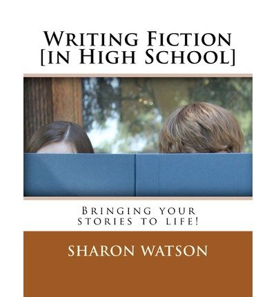 [(Writing Fiction [In High School]: Bringing Your Stories to Life!)] [Author: Sharon Watson] published on (July, 2011)
