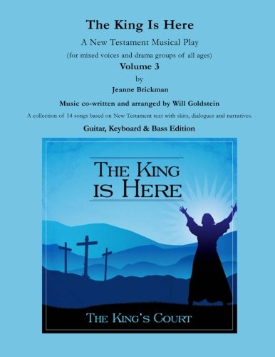 The King Is Here: A New Testament Musical Play (Songbooks by The King's Court, Band 3)
