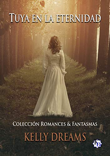 Leer Gratis Tuya en la eternidad: Colección Romances & Fantasmas de Kelly Dreams