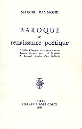 Baroque et renaissance poétique. préalable à l'examen du baroque littéraire français. quelques aspects de la poésie de ronsard. esquisse d'un malherbe. par Raymond Marcel .