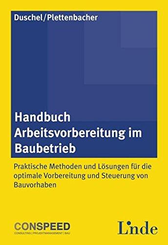 Handbuch Arbeitsvorbereitung im Baubetrieb: Praktische Methoden und Lösungen für die optimale Vorbereitung und Steuerung