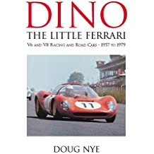 Dino, the little Ferrari: V6 and V8 racing and road cars, 1957 to 1979 by Doug Nye (2004-09-16)