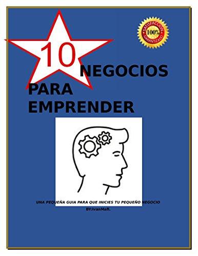 10 NEGOCIOS PARA EMPRENDER: NEGOCIOS REALES PARA GENTE REAL (Spanish Edition)