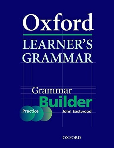 Oxford Learner's Grammar:: Grammar Builder: A self-study grammar reference and practice series including books, CD-ROM, and website resources.: Builder (Practice) by John Eastwood (2005-05-05)