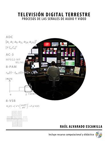 Televisión Digital Terrestre: Procesos de las Señales de Audio y Video por Raúl Alvarado Escamilla