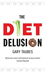 The Diet Delusion by Gary Taubes (2009-01-01)