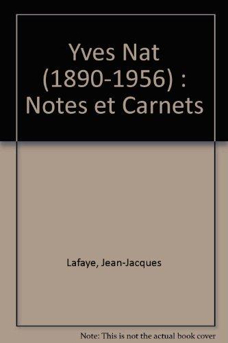 Yves Nat (1890-1956) : Notes et Carnets par Jean-Jacques Lafaye