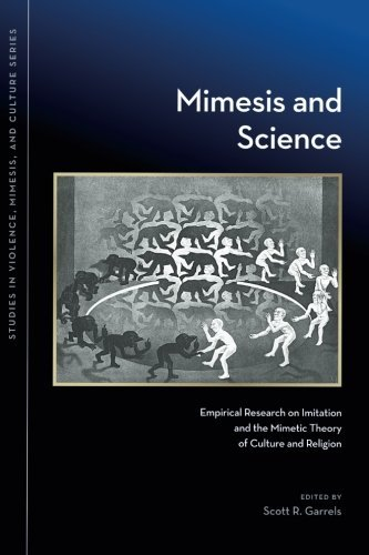 Mimesis and Science: Empirical Research on Imitation and the Mimetic Theory of Culture and Religion (Studies in Violence, Mimesis, & Culture) (2011-10-31)