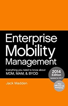 Enterprise Mobility Management: Everything you need to know about MDM, MAM, and BYOD, 2014 Edition (English Edition) von [Madden, Jack]