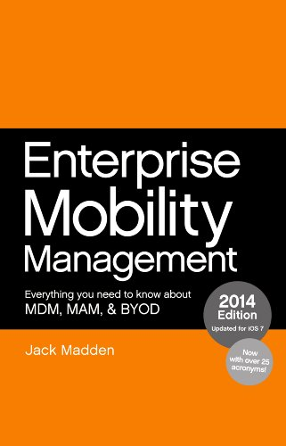 Enterprise Mobility Management: Everything you need to know about MDM, MAM, and BYOD, 2014 Edition (English Edition) por Jack Madden