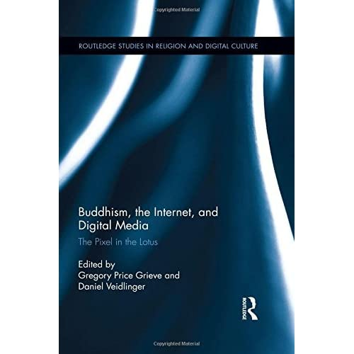 Buddhism, the Internet, and Digital Media: The Pixel in the Lotus (Routledge Studies in Religion and Digital Culture) (2014-11-12)