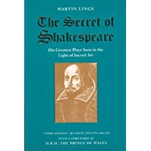 The Secret of Shakespeare: His Greatest Plays Seen in the Light of Sacred Art by Martin Lings (1998-02-28)