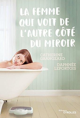 La femme qui voit de l''autre côté du miroir (Romans Eyrolles) par Daphnée Leportois