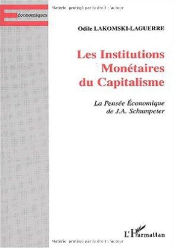 Institutions monetaires du capitalisme (les) la penseeeconomique de schumpeter