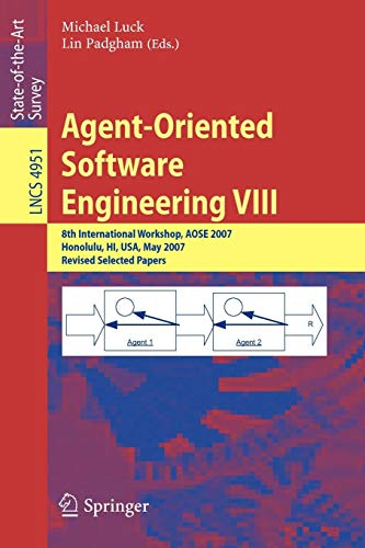 Agent-Oriented Software Engineering VIII: 8th International Workshop, AOSE 2007, Honolulu, HI, USA, May 14, 2007, Revised Selected Papers: 8th ... Notes in Computer Science, Band 4951)