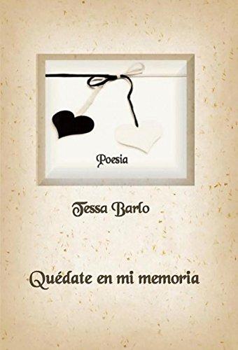 Quédate en mi memoria: Poesía por Tessa Barlo
