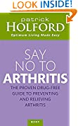 #3: Say No To Arthritis: How to prevent, arrest and reverse arthritis and muscle pain (Optimum Nutrition Handbook)