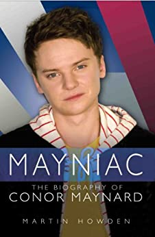 Mayniac - The Biography of Conor Maynard by [Howden, Martin]