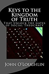 Keys to the Kingdom of Truth: That Unlock the Gates of Social Theocracy