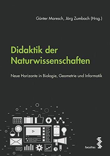 Didaktik der Naturwissenschaften: Neue Horizonte in Biologie, Geometrie und Informatik
