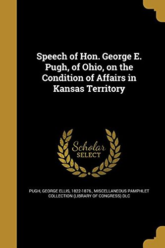 Speech of Hon. George E. Pugh, of Ohio, on the Condition of Affairs in Kansas Territory