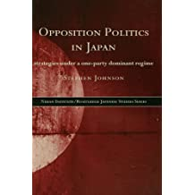 Opposition Politics in Japan: Strategies Under a One-Party Dominant Regime