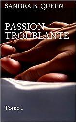 Passion Troublante: Tome 1 (Série Troublante)