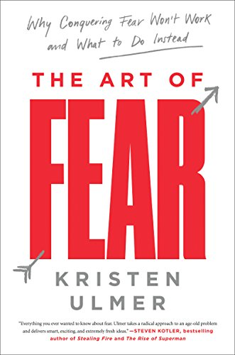 The Art of Fear: Why Conquering Fear Won't Work and What to Do Instead por Kristen Ulmer