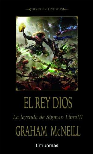 El Rey Dios: La leyenda de Sigmar. Libro III (NO Warhammer)