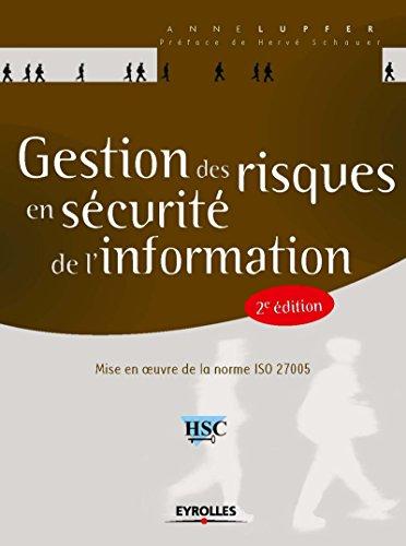 Gestion des risques en sécurité de l'information: Mise en oeuvre de la norme ISO 27005 par Anne Lupfer