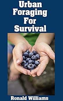 Urban Foraging For Survival: The Ultimate Beginner's Guide On How To Find and Eat Edible Plants In Your City Epub Descarga gratuita
